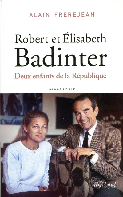 ROBERT ET ELISABETH BADINTER - DEUX ENFANTS DE LA REPUBLIQUE