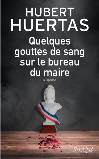 QUELQUES GOUTTES DE SANG SUR LE BUREAU DU MAIRE