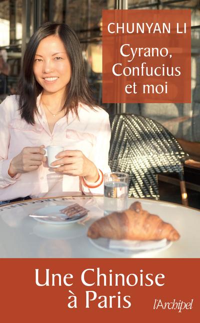 CYRANO, CONFUCIUS ET MOI - UNE CHINOISE A PARIS