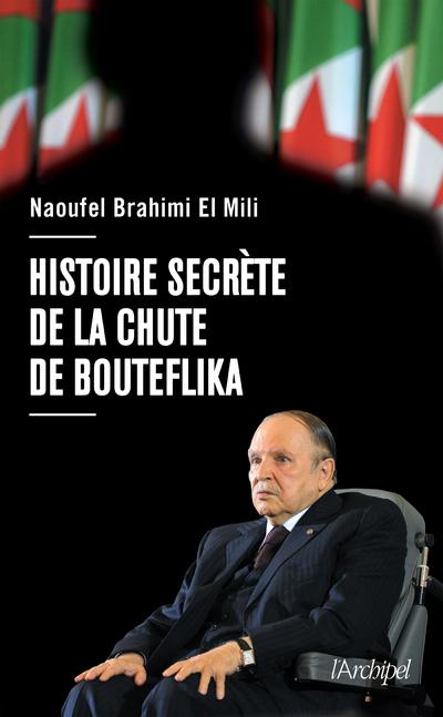 HISTOIRE SECRETE DE LA CHUTE DE BOUTEFLIKA