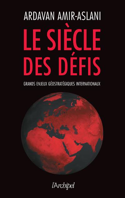 LE SIECLE DES DEFIS - GRANDS ENJEUX GEOSTRATEGIQUES INTERNATIONAUX