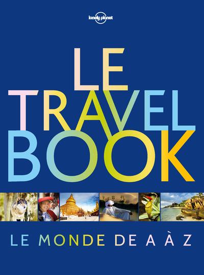 LE TRAVEL BOOK - LE MONDE DE A A Z