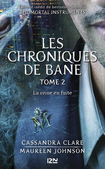 THE MORTAL INSTRUMENTS - LES CHRONIQUES DE BANE TOME 2 : LA REINE EN FUITE