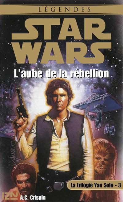 STAR WARS - NUMERO 34 LA TRILOGIE YAN SOLO - TOME 3 L'AUBE DE LA REBELLION