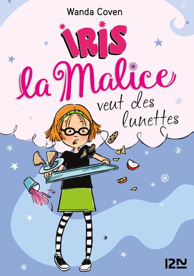 IRIS LA MALICE - TOME 5 VEUT DES LUNETTES