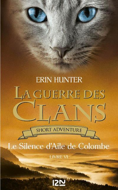 LA GUERRE DES CLANS : LE SILENCE D'AILE DE COLOMBE- LIVRE VI