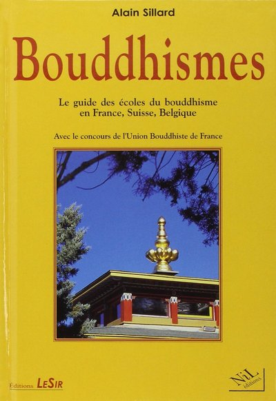 BOUDDHISMES LE GUIDE DES ECOLES DU BOUDDHISME EN FRANCE, SUISSE, BELGIQUE