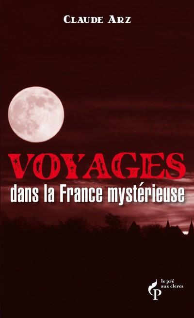 VOYAGE DANS LA FRANCE MYSTERIEUSE