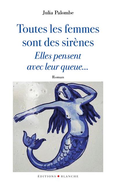 TOUTES LES FEMMES SONT DES SIRENES, ELLES PENSENT AVEC LEUR QUEUE...