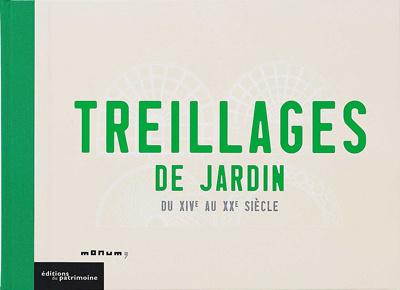 TREILLAGES DE JARDIN DU XIVE AU XXE SIÈCLE