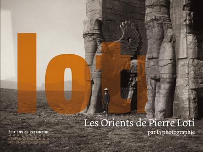 LES ORIENTS DE PIERRE LOTI PAR LA PHOTOGRAPHIE