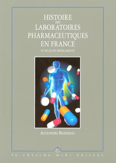 HISTOIRE DES LABORATOIRES PHARMACEUTIQUES EN FRANCE ET DE LEURS MEDICAMENTS - TOME 3