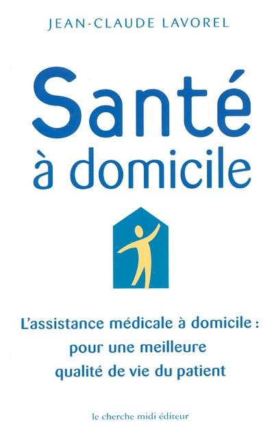 SANTE A DOMICILE L'ASSISTANCE MEDICALE A DOMICILE POUR UNE MEILLEURE QUALITE DE VIE DU PATIENT