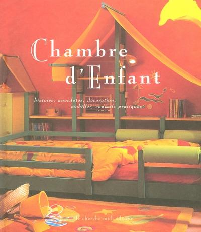 CHAMBRE D'ENFANT - HISTOIRE, ANECDOTES, DECORATION, MOBILIER, CONSEILS PRATIQUES