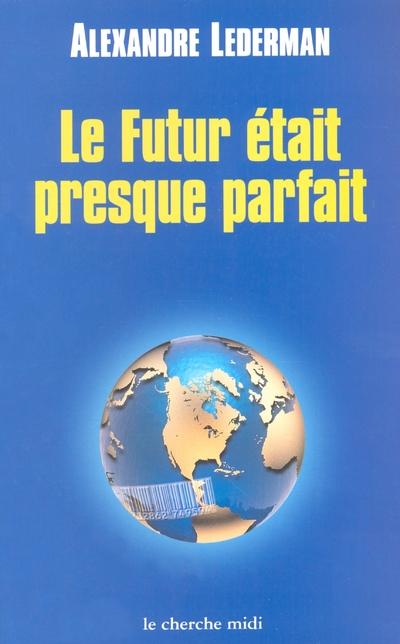 LE FUTUR ETAIT PRESQUE PARFAIT