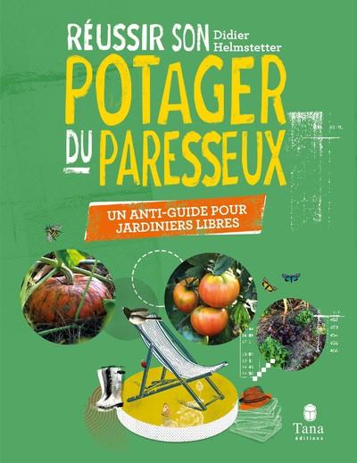REUSSIR SON POTAGER DU PARESSEUX - UN ANTI-GUIDE POUR JARDINIERS LIBRES