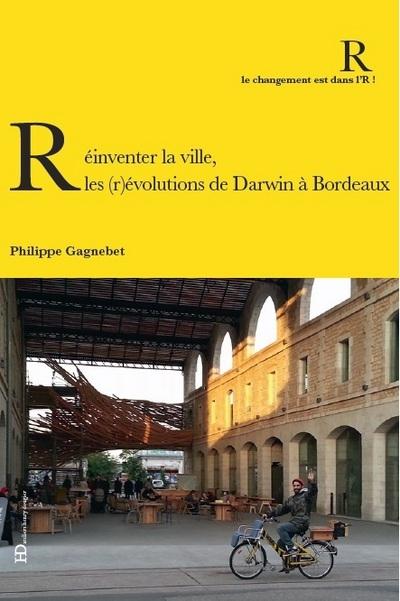 REINVENTER LA VILLE : LES (R)EVOLUTIONS DE DARWIN A BORDEAUX