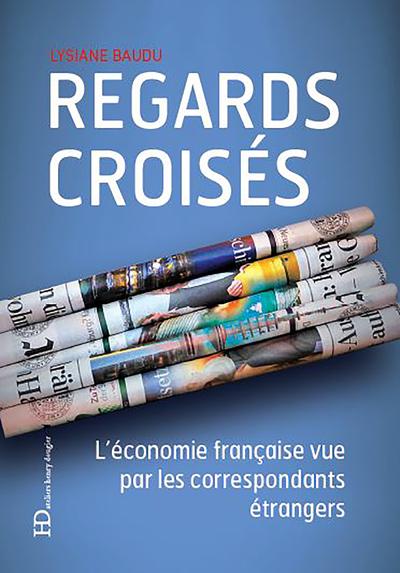 REGARDS CROISES - L'ECONOMIE FRANCAISE VUE PAR LESCORRESPONDANTS ETRANGERS