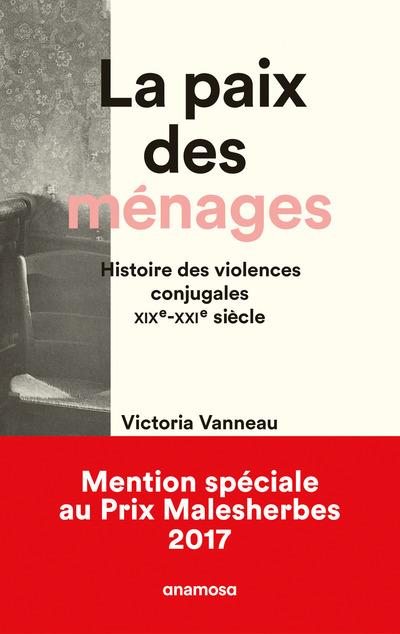 LA PAIX DES MENAGES - HISTOIRE DES VIOLENCES CONJUGALES XIXE-XXIE SIECLE
